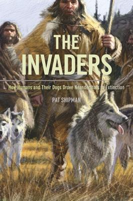 Image for The Invaders: How Humans and Their Dogs Drove Neanderthals to Extinction