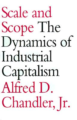 Image for Scale and Scope: The Dynamics of Industrial Capitalism