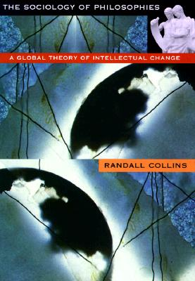 Image for The Sociology of Philosophies: A Global Theory of Intellectual Change