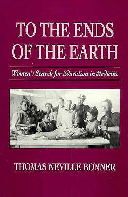 To the Ends of the Earth: Women's Search for Education in Medicine, Bonner, Thomas