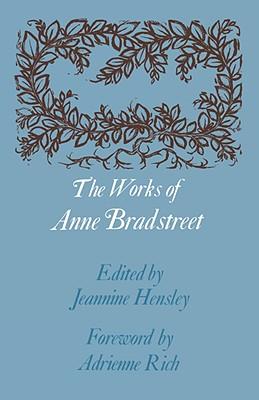 The Works of Anne Bradstreet (John Harvard Library), Anne Bradstreet; Adrienne Rich; Jeannine Hensley