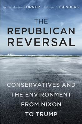 Image for The Republican Reversal: Conservatives and the Environment from Nixon to Trump