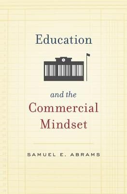 Education and the Commercial Mindset, Abrams, Samuel E.
