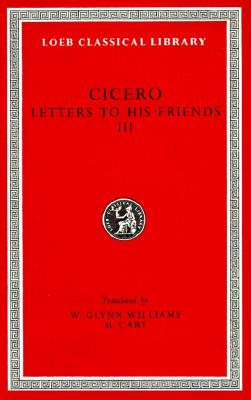 Image for Cicero XXVII:  Letters to His Friends III (Loeb Classical Library No. 230)