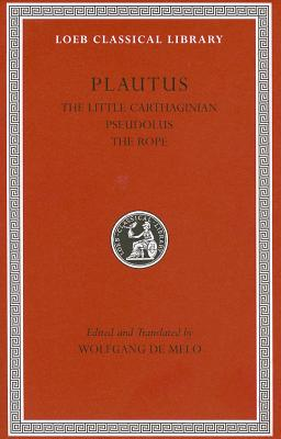 Image for Plautus: The Little Carthaginian. Pseudolus. The Rope (Loeb Classical Library)