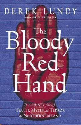 Image for The Bloody Red Hand : A Journey Through Truth, Myth, and Terror in Northern Ireland