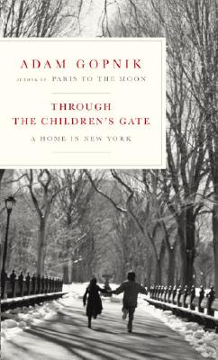 Image for Through The Children's Gate (Adam Gopnik)