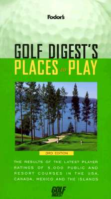 Image for Golf Digest's Places to Play: The Results of the Latest Player Ratings of 5,000 Public and Resort Courses in t he USA, Canada, Mexico and the Islands (Fodor's Golf Digests Places to Play)