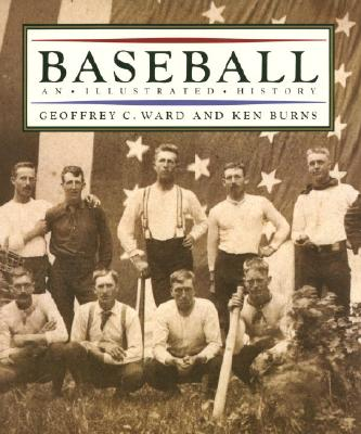 Baseball: An Illustrated History, WARD, Geoffrey C.; BURNS, Ken