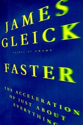 Image for Faster: The Acceleration of Just About Everything