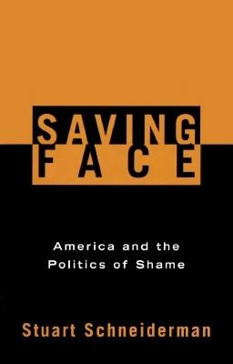 Image for Saving Face : The Politics of Shame and Guilt