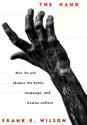 Image for The Hand: How its use shapes the brain, language and human culture