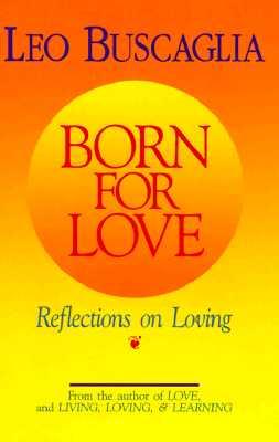Born for Love: Reflections on Loving, Buscaglia, Leo F.; Kimber, Daniel