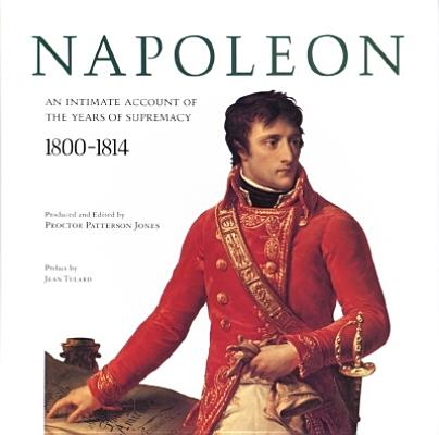 Image for Napoleon: An Intimate Account of the Years of Supremacy 1800-1814 (First Edition)