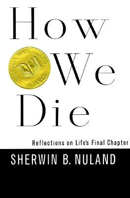 Image for HOW WE DIE : REFLECTIONS ON LIFE'S FINAL