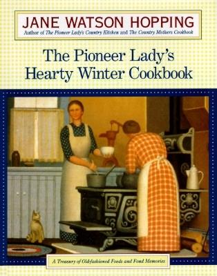 Image for The Pioneer Lady's Hearty Winter Cookbook: A Treasury of Old-Fashioned Foods and Fond Memories