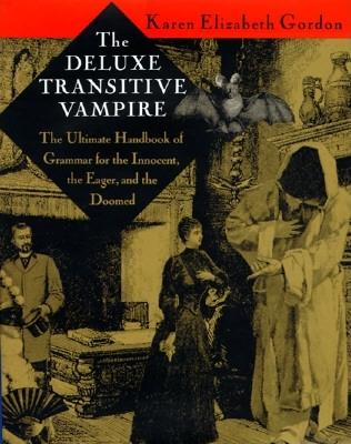 Image for The Deluxe Transitive Vampire; The Ultimate Handbook of Grammar for the Innocent, the Eager, and the Doomed