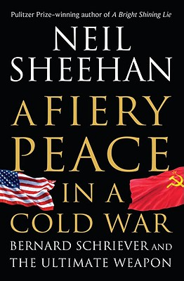 Image for FIERY PEACE IN A COLD WAR, A BERNARD SCHRIEVER AND THE ULTIMATE WEAPON