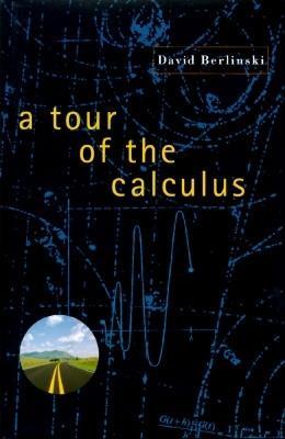 A Tour of the Calculus, Berlinski, David