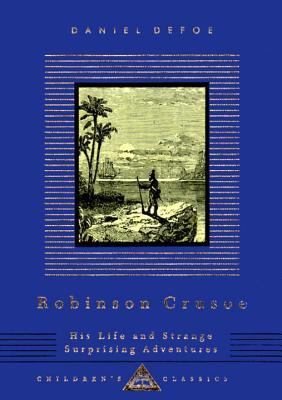 Robinson Crusoe: His Life and Strange Surprising Adventures (Everyman's Library Children's Classics), DANIEL DEFOE