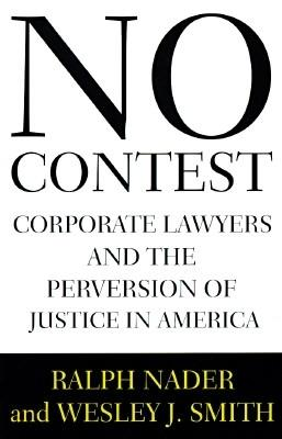Image for No Contest : Corporate Lawyers and the Perversion of Justice in America