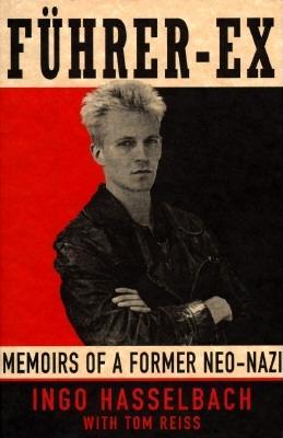 Fuhrer-Ex : Memoirs of a Former Neo-Nazi, Hasselbach, Ingo; Reiss, Tom