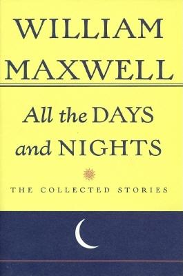 Image for All The Days And Nights: The Collected Stories of William Maxwell