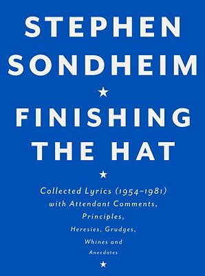 Image for Finishing the Hat: Collected Lyrics (1954-1981) with Attendant Comments, Principles, Heresies, Grudges, Whines and Anecdotes