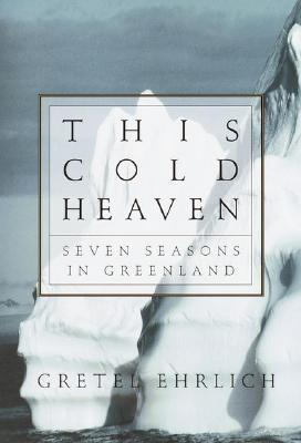 Image for THIS COLD HEAVEN SEVEN SEASONS IN GREENLAND