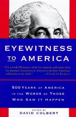 Image for Eyewitness to America: 500 Years of America in the Words of Those Who Saw It Happen