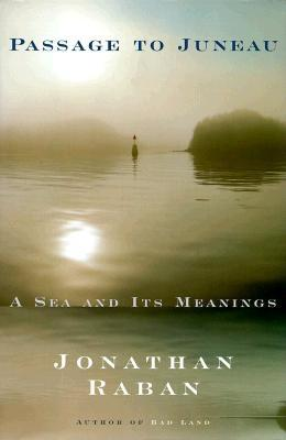 Passage to Juneau: A Sea and Its Meanings, Raban, Jonathan
