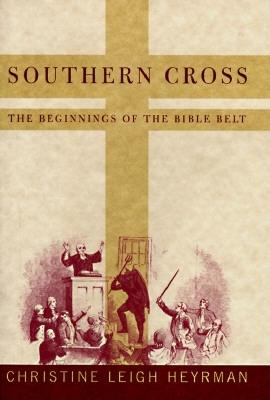 Image for SOUTHERN CROSS: THE BEGINNINGS OF THE BIBLE BELT