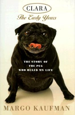 Image for Clara: The Early Years: The Story of the Pug Who Ruled My Life