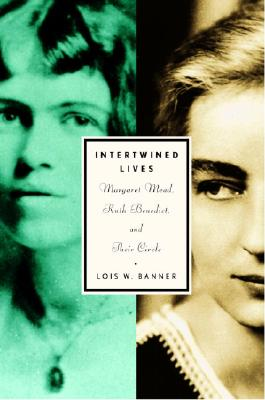 Image for Intertwined Lives: Margaret Mead, Ruth Benedict, and Their Circle