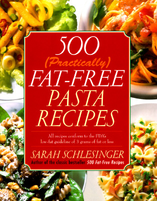 Image for 500 (Practically) Fat-Free Pasta Recipes; All Recipes Conform to the FDA's Low-Fat Guideline of 3 Grams of Fat or Less