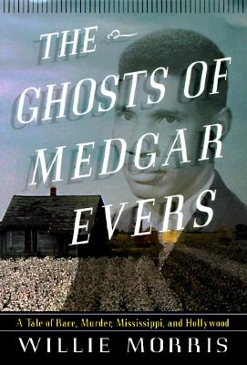 Image for The Ghosts of Medgar Evers: A Tale of Race, Murder, Mississippi, and Hollywood