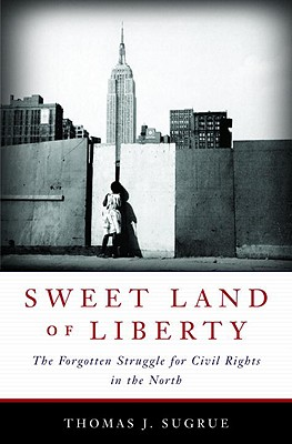 Sweet Land of Liberty: The Forgotten Struggle for Civil Rights in the North, Sugrue, Thomas J.
