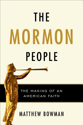 The Mormon People: The Making of an American Faith, Matthew Bowman
