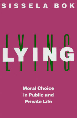 Lying: Moral Choice in Public and Private Life, Bok, Sissela