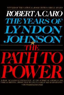 PATH TO POWER: THE YEARS OF LYNDON JOHNSON, CARO, ROBERT