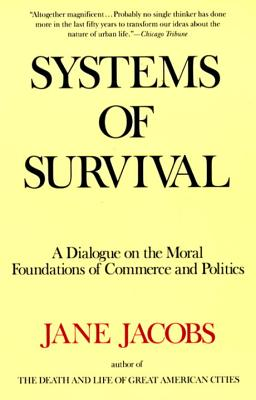 Systems of Survival : A Dialogue on the Moral Foundations of Commerce and Politics, JANE JACOBS