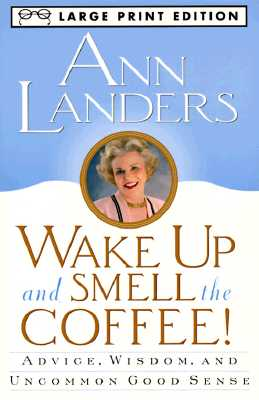 Image for Wake Up And Smell The Coffee: Advice, Wisdom, and Uncommon Good Sense