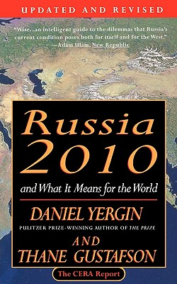 Russia 2010: And What It Means for the World, Yergin, Daniel; Gustafson, Thane