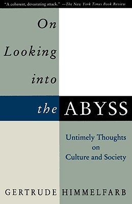 On Looking Into the Abyss: Untimely Thoughts on Culture and Society, Gertrude Himmelfarb