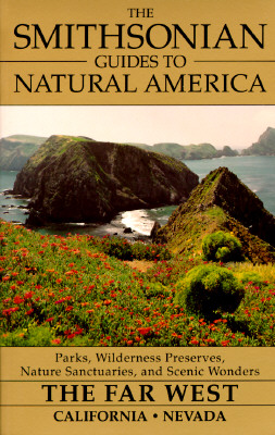 Image for The Smithsonian Guides to Natural America- The Far West - California and Nevada, Parks, Wilderness Preserves, Nature Sancturaries, and Scenic Wonders