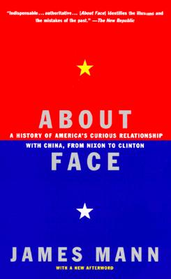 Image for About Face: A History of America's Curious Relationship with China, from Nixon to Clinton