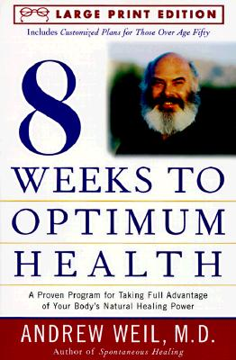 Eight Weeks to Optimal Health: A Proven Program for Taking Full Advantage of Your Body's Natural Healing Power (Random House Large Print), Weil M.D., Andrew