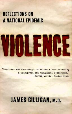 Violence: Reflections on a National Epidemic, Gilligan, James