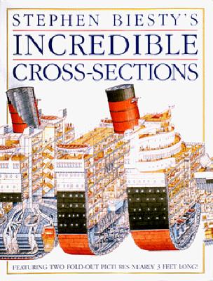 Incredible Cross-Sections (Stephen Biesty's cross-sections), Richard J.C. Platt