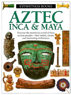 Aztec, Inca & Maya (Eyewitness books), Baquedano, Elizabeth